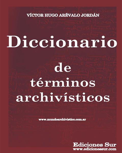 Diccionario de Términos Archivísticos Víctor Hugo Arévalo Jordán